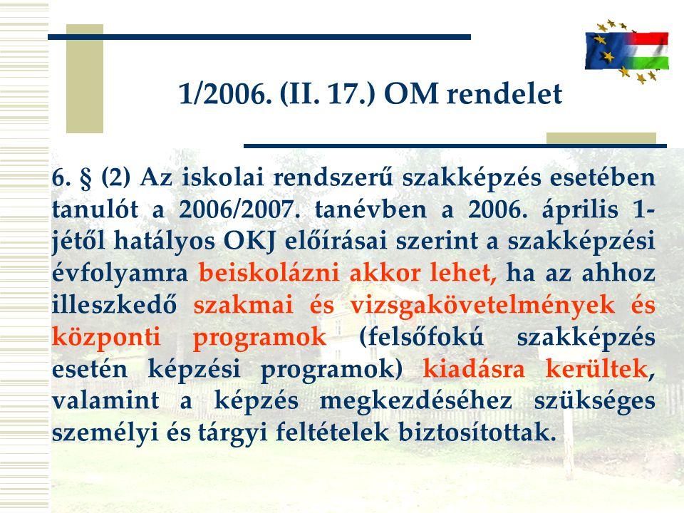 1/2006. (II. 17.) OM rendelet 6. § (2) Az iskolai rendszerű szakképzés esetében tanulót a 2006/2007. tanévben a 2006. április 1- jétől hatályos OKJ el