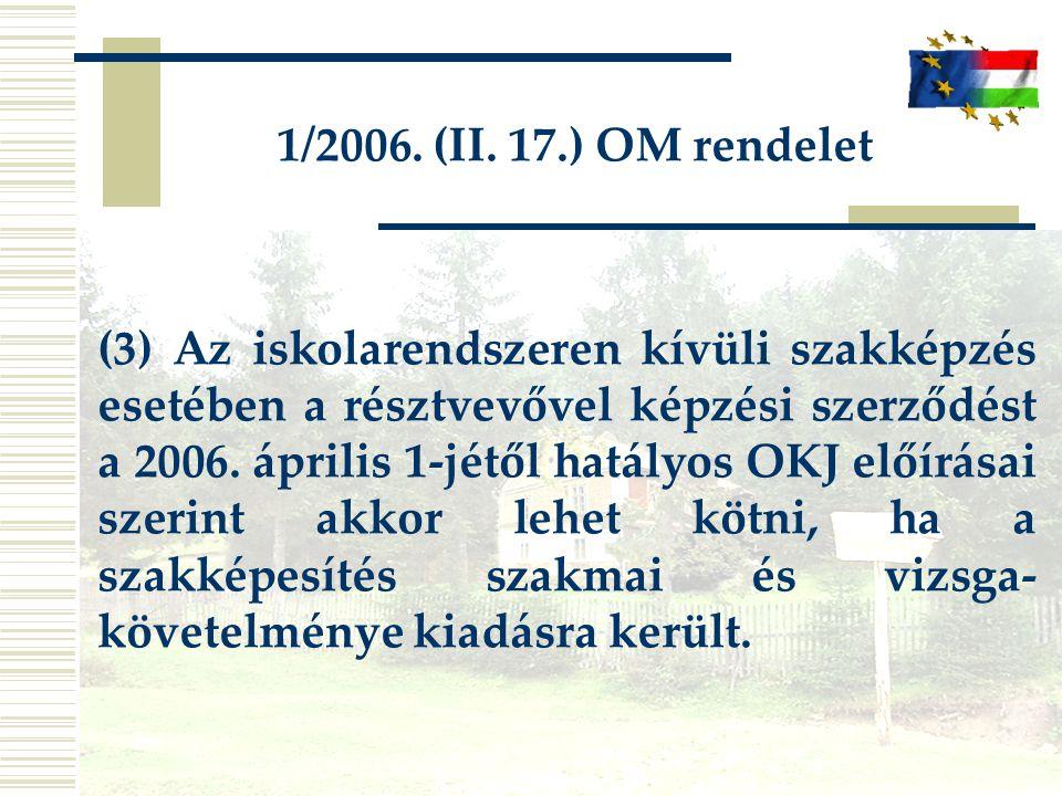 1/2006. (II. 17.) OM rendelet (3) Az iskolarendszeren kívüli szakképzés esetében a résztvevővel képzési szerződést a 2006. április 1-jétől hatályos OK