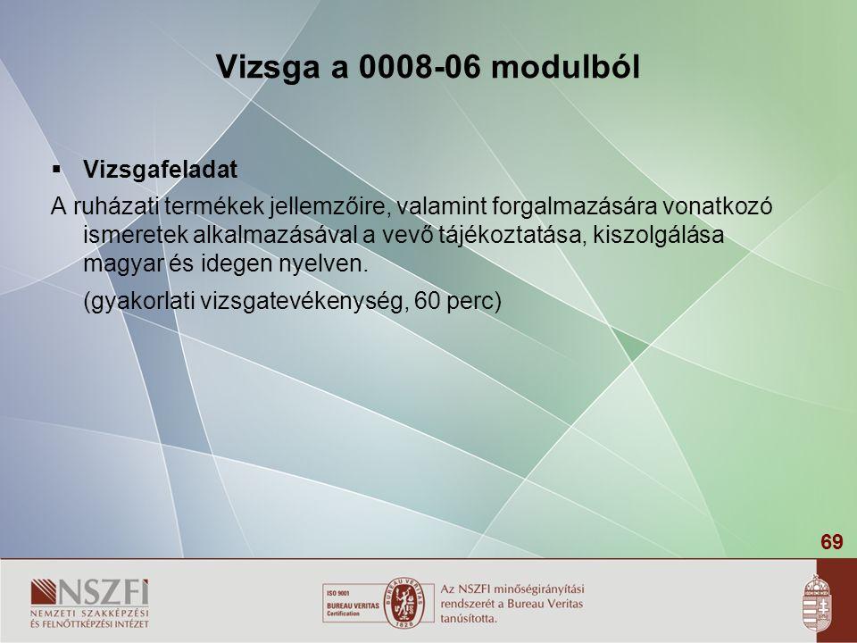 69 Vizsga a 0008-06 modulból  Vizsgafeladat A ruházati termékek jellemzőire, valamint forgalmazására vonatkozó ismeretek alkalmazásával a vevő tájékoztatása, kiszolgálása magyar és idegen nyelven.