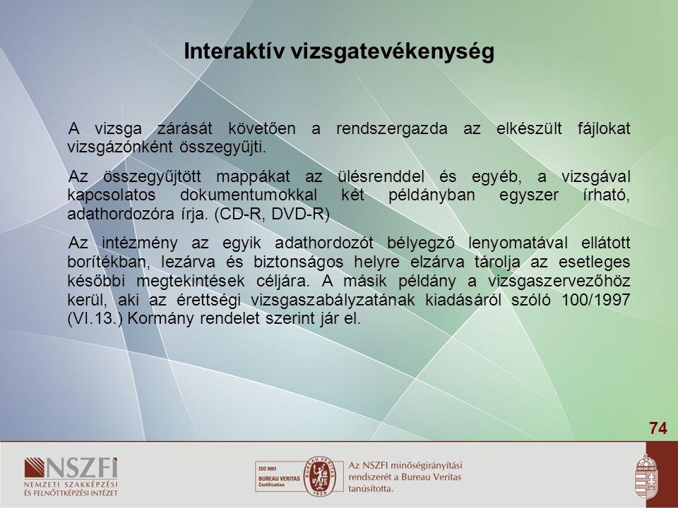 74 Interaktív vizsgatevékenység A vizsga zárását követően a rendszergazda az elkészült fájlokat vizsgázónként összegyűjti.