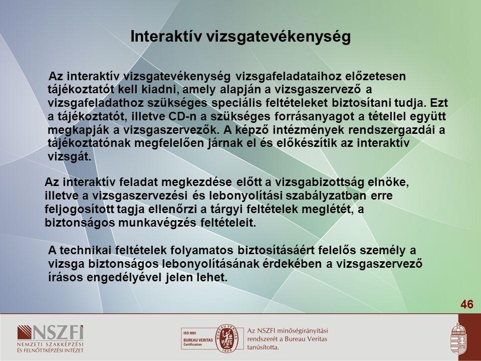 46 Interaktív vizsgatevékenység Az interaktív vizsgatevékenység vizsgafeladataihoz előzetesen tájékoztatót kell kiadni, amely alapján a vizsgaszervező