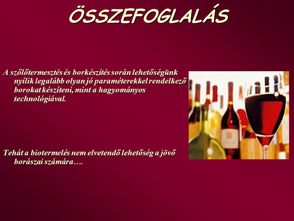 ÖSSZEFOGLALÁS A szőlőtermesztés és borkészítés során lehetőségünk nyílik legalább olyan jó paraméterekkel rendelkező borokat készíteni, mint a hagyomá