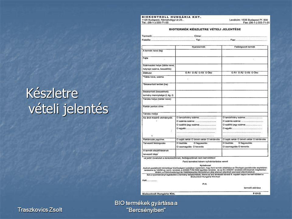 Traszkovics Zsolt BIO termékek gyártása a Bercsényiben Készletre vételi jelentés Készletre vételi jelentés