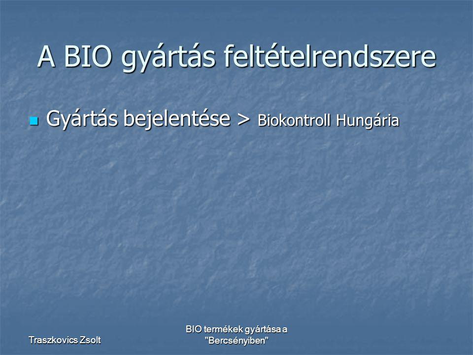 Traszkovics Zsolt BIO termékek gyártása a Bercsényiben A BIO gyártás feltételrendszere Gyártás bejelentése > Biokontroll Hungária Gyártás bejelentése > Biokontroll Hungária