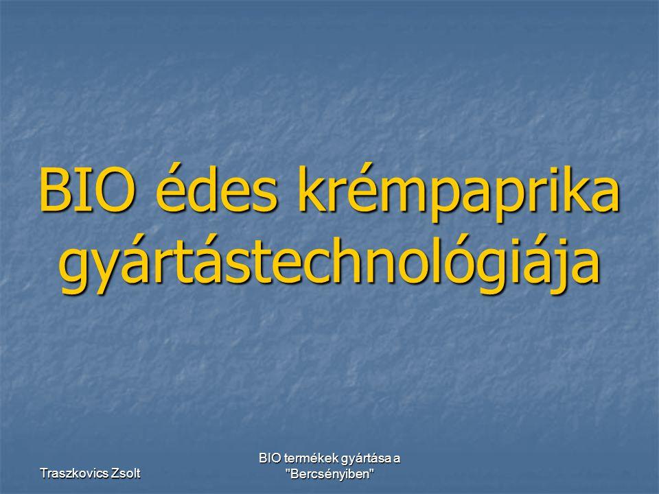 Traszkovics Zsolt BIO termékek gyártása a Bercsényiben BIO édes krémpaprika gyártástechnológiája