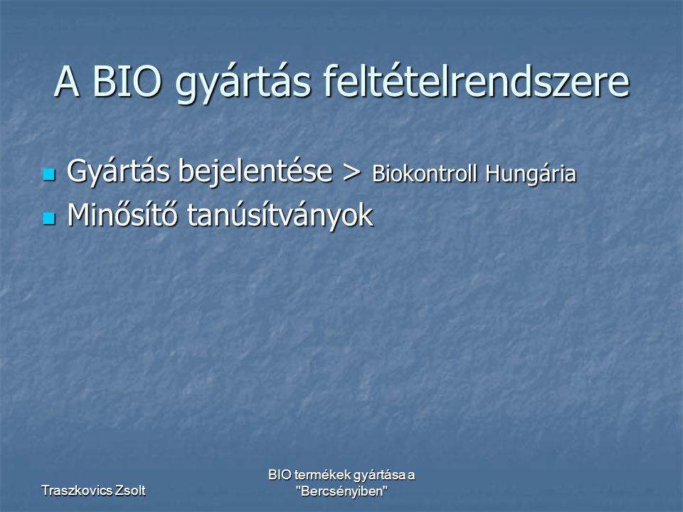 Traszkovics Zsolt BIO termékek gyártása a Bercsényiben A BIO gyártás feltételrendszere Gyártás bejelentése > Biokontroll Hungária Gyártás bejelentése > Biokontroll Hungária Minősítő tanúsítványok Minősítő tanúsítványok