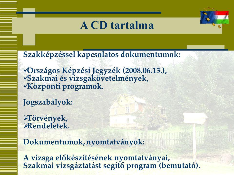 A CD tartalma Szakképzéssel kapcsolatos dokumentumok: Országos Képzési Jegyzék (2008.06.13.), Szakmai és vizsgakövetelmények, Központi programok.