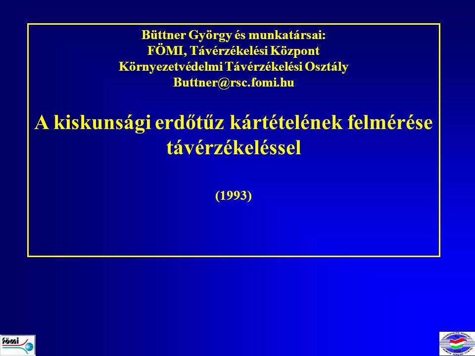 Büttner György és munkatársai: FÖMI, Távérzékelési Központ Környezetvédelmi Távérzékelési Osztály Buttner@rsc.fomi.hu A kiskunsági erdőtűz kártételének felmérése távérzékeléssel (1993)