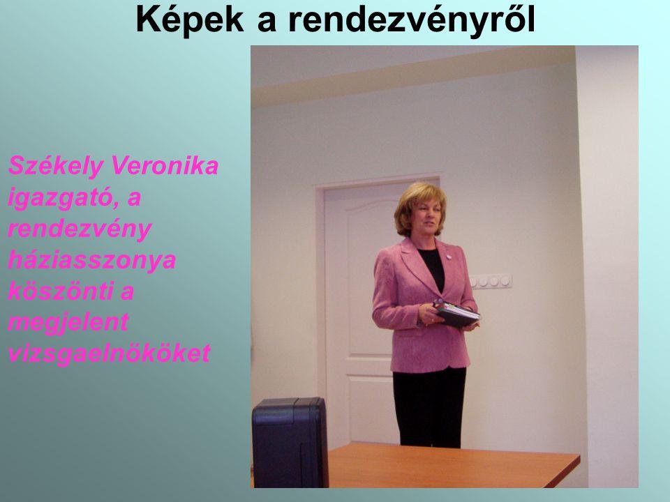 Képek a rendezvényről Székely Veronika igazgató, a rendezvény háziasszonya köszönti a megjelent vizsgaelnököket
