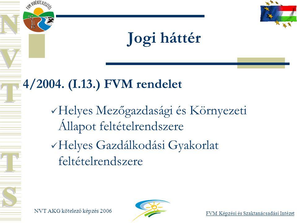 FVM Képzési és Szaktanácsadási Intézet NVT AKG kötelező képzés 2006 Jogi háttér 4/2004.