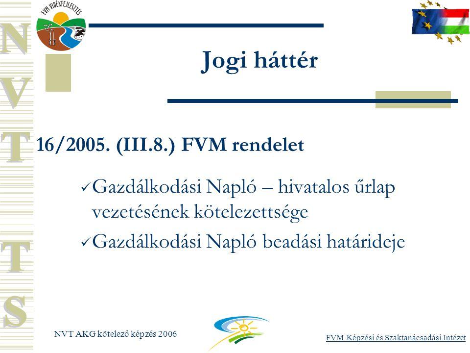 FVM Képzési és Szaktanácsadási Intézet NVT AKG kötelező képzés 2006 Jogi háttér 16/2005.