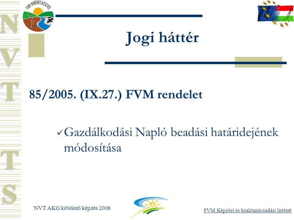 FVM Képzési és Szaktanácsadási Intézet NVT AKG kötelező képzés 2006 Jogi háttér 85/2005.