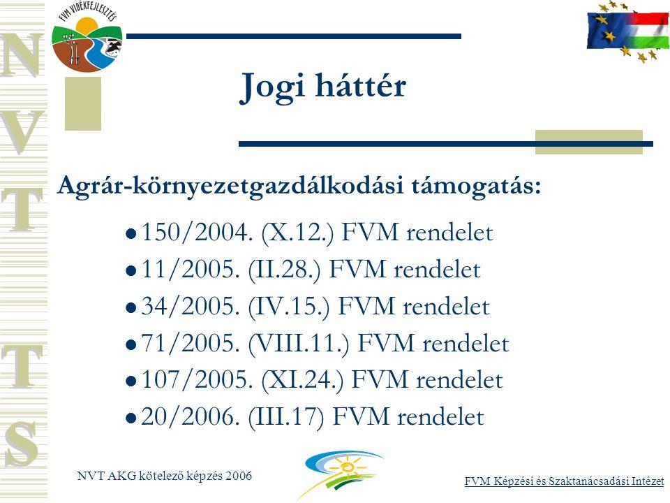 FVM Képzési és Szaktanácsadási Intézet NVT AKG kötelező képzés 2006 Jogi háttér Agrár-környezetgazdálkodási támogatás: 150/2004.