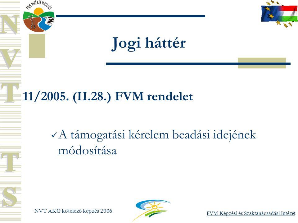 FVM Képzési és Szaktanácsadási Intézet NVT AKG kötelező képzés 2006 Jogi háttér 11/2005.