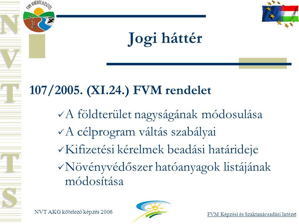 FVM Képzési és Szaktanácsadási Intézet NVT AKG kötelező képzés 2006 Jogi háttér 107/2005.