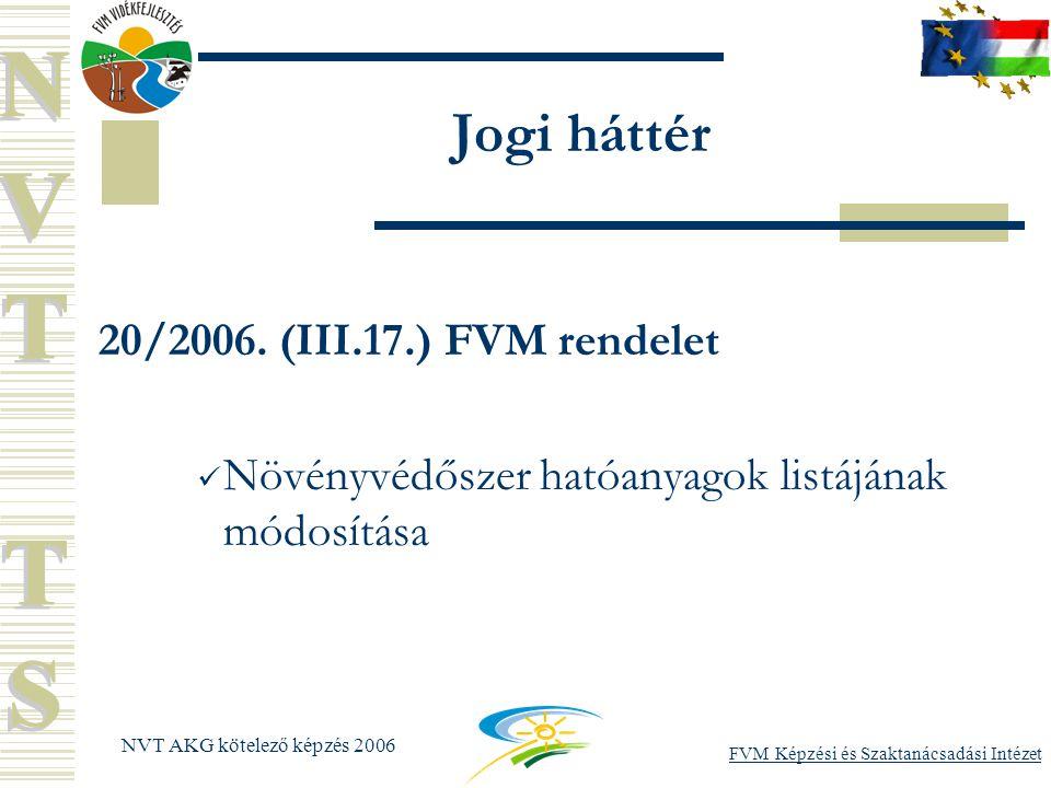 FVM Képzési és Szaktanácsadási Intézet NVT AKG kötelező képzés 2006 Jogi háttér 20/2006.
