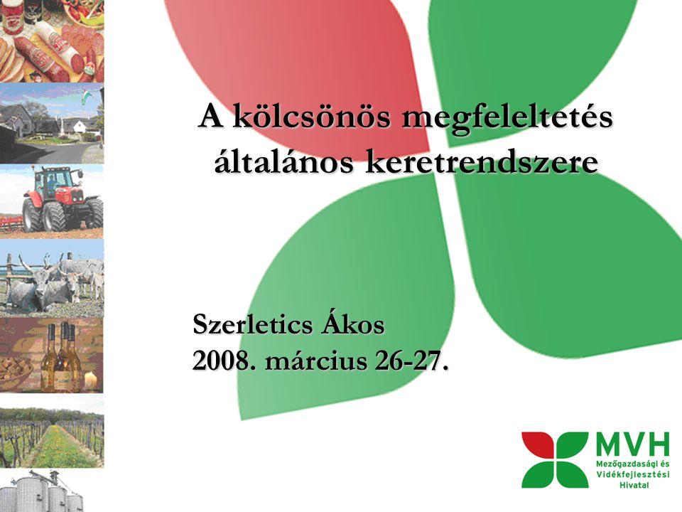 A kölcsönös megfeleltetés általános keretrendszere Szerletics Ákos 2008. március 26-27.