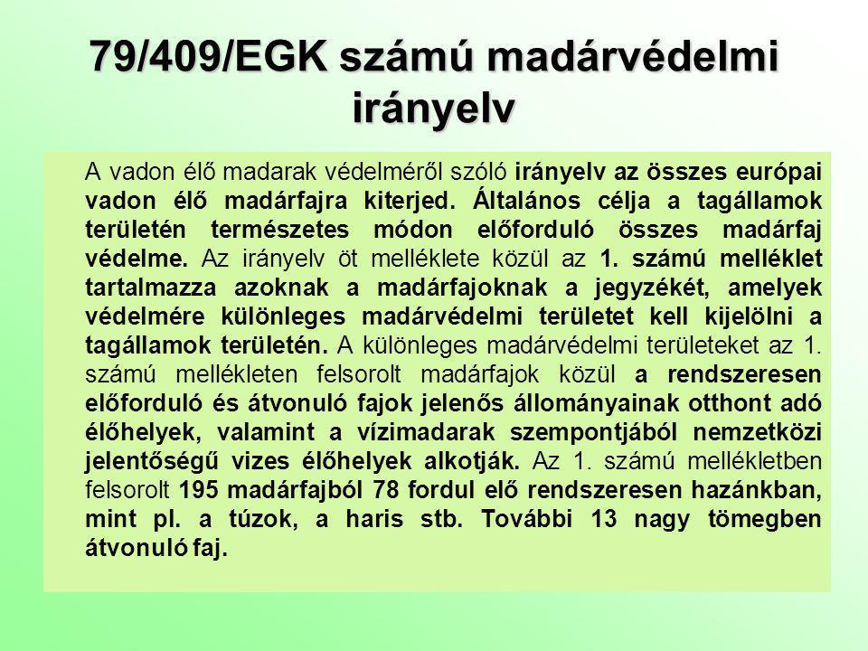 79/409/EGK számú madárvédelmi irányelv A madárfajok és élőhelyeik fenntartása érdekében követendő általános jellegű iránymutatásokon túl az irányelv megjelöl különös oltalomra szoruló élőhelyeket /4 cikk (2)/.