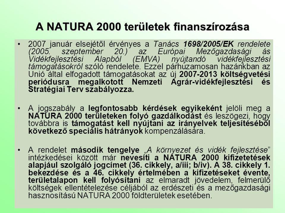 A földhasználat szabályai Natura 2000 területeken Kormányrendelet fogja szabályozni Jelenleg kidolgozás alatt Művelési áganként Kompenzálható szigorúságú előírások A Natura 2000 támogatás illeszkedik a jelenlegi rendszerbe Finanszírozása 2007-2013 között a vidékfejlesztési keretből – European Agricultural Fund for Rural Development