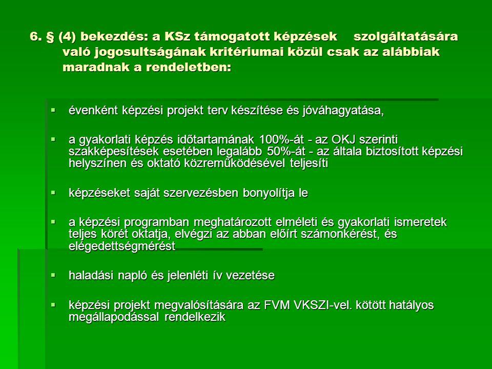 6. § (4) bekezdés: a KSz támogatott képzések szolgáltatására való jogosultságának kritériumai közül csak az alábbiak maradnak a rendeletben:  évenkén