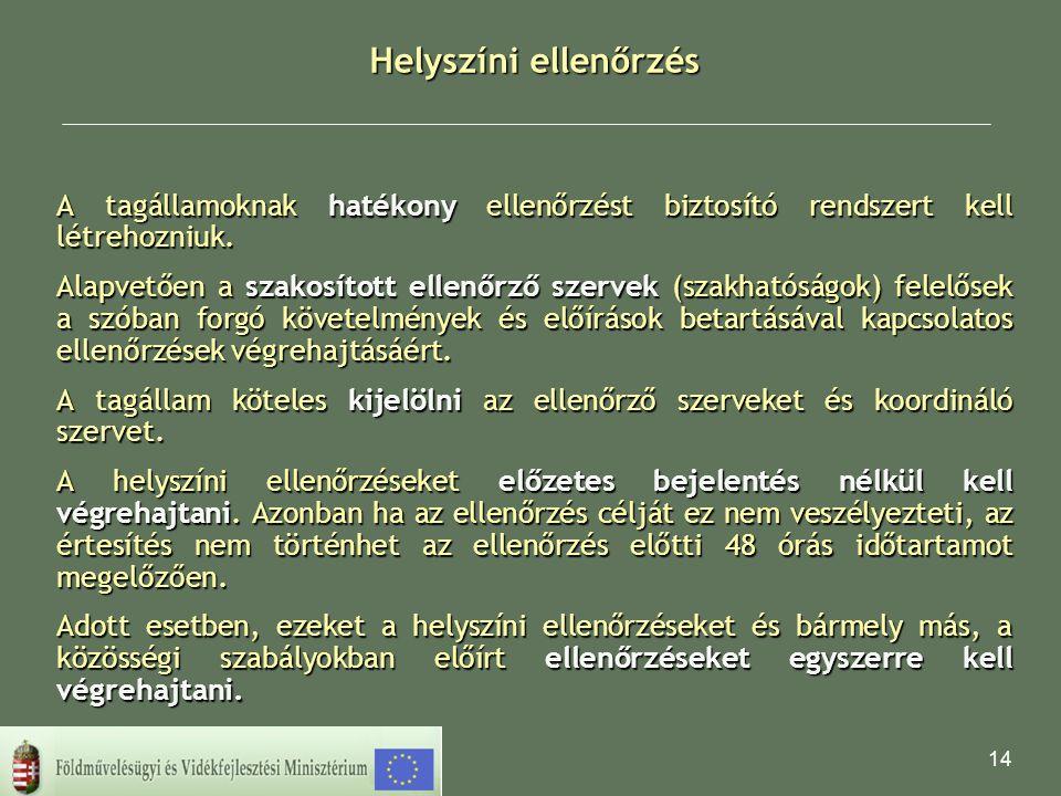 14 Helyszíni ellenőrzés A tagállamoknak hatékony ellenőrzést biztosító rendszert kell létrehozniuk. Alapvetően a szakosított ellenőrző szervek (szakha