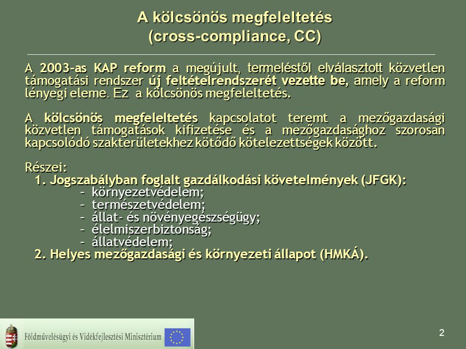 2 A k ö lcs ö n ö s megfeleltet é s (cross-compliance, CC) A 2003-as KAP reform a megújult, termeléstől elválasztott közvetlen támogatási rendszer új