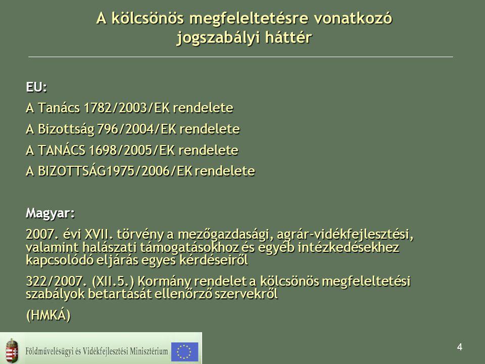 4 A kölcsönös megfeleltetésre vonatkozó jogszabályi háttér EU: A Tanács 1782/2003/EK rendelete A Bizottság 796/2004/EK rendelete A TANÁCS 1698/2005/EK