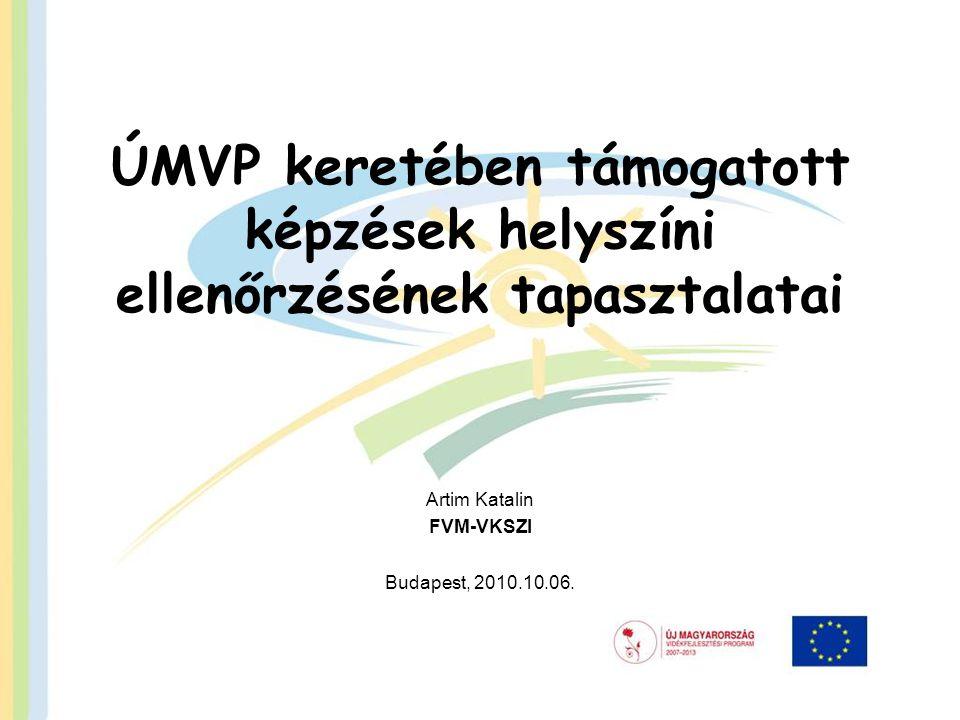 ÚMVP keretében támogatott képzések helyszíni ellenőrzésének tapasztalatai Artim Katalin FVM-VKSZI Budapest, 2010.10.06.