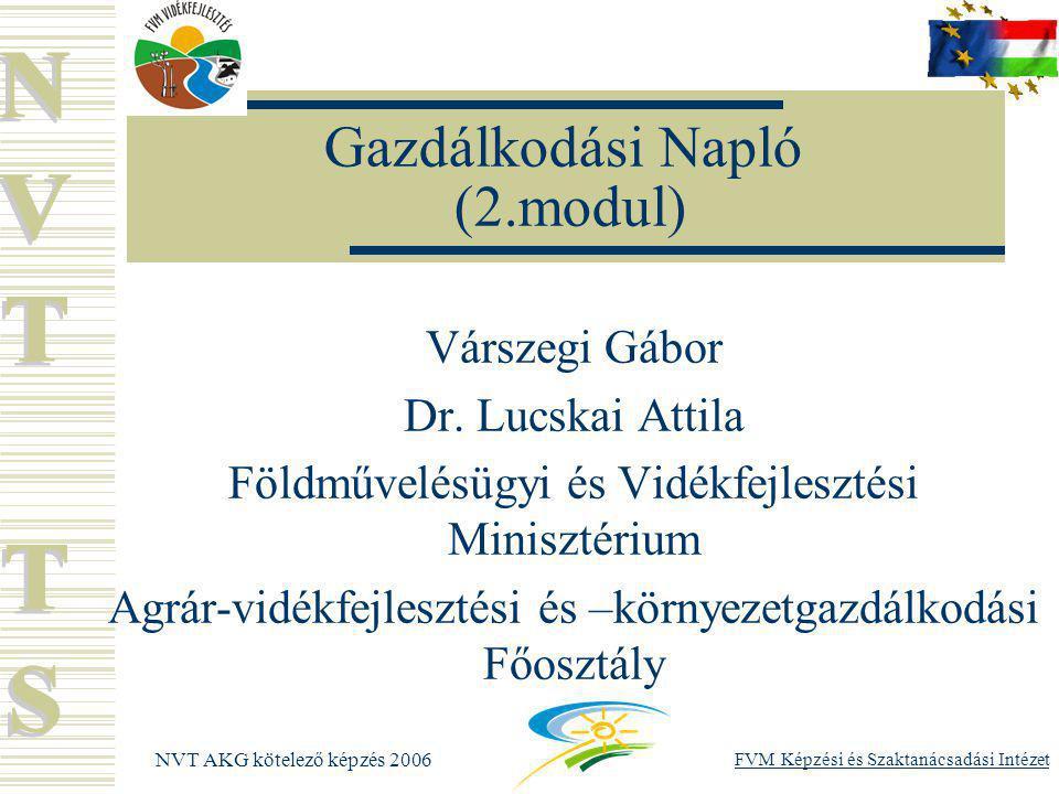NVT AKG kötelező képzés 2006 FVM Képzési és Szaktanácsadási Intézet Gazdálkodási Napló (2.modul) Várszegi Gábor Dr.