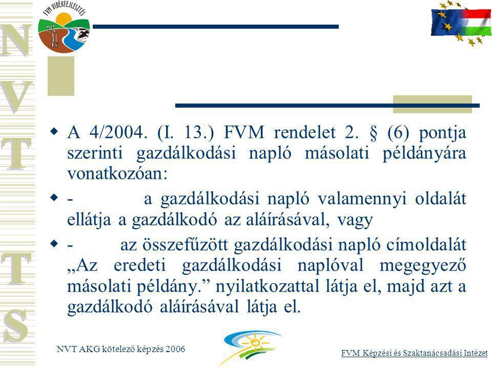FVM Képzési és Szaktanácsadási Intézet NVT AKG kötelező képzés 2006  A 4/2004.