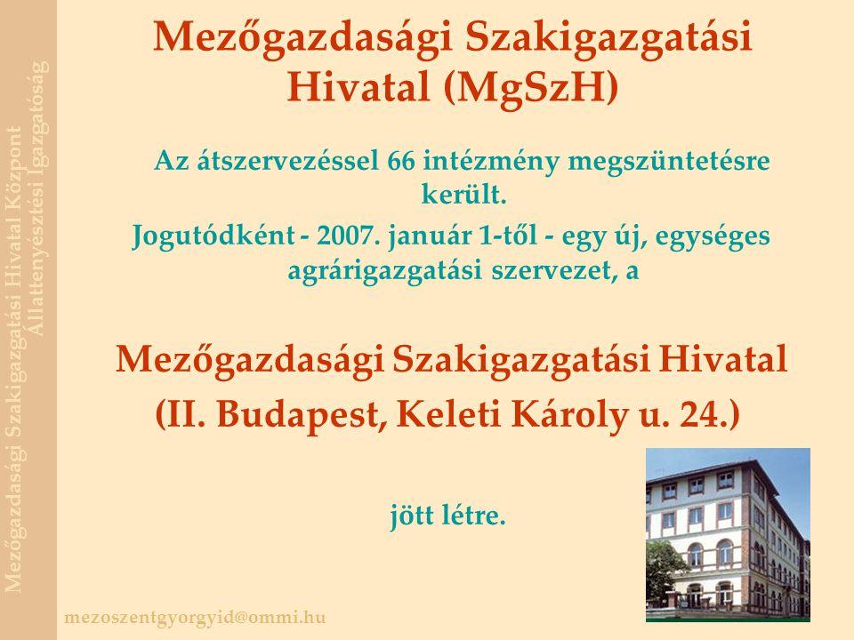 mezoszentgyorgyid@ommi.hu Mezőgazdasági Szakigazgatási Hivatal Központ Állattenyésztési Igazgatóság Az átszervezéssel 66 intézmény megszüntetésre került.