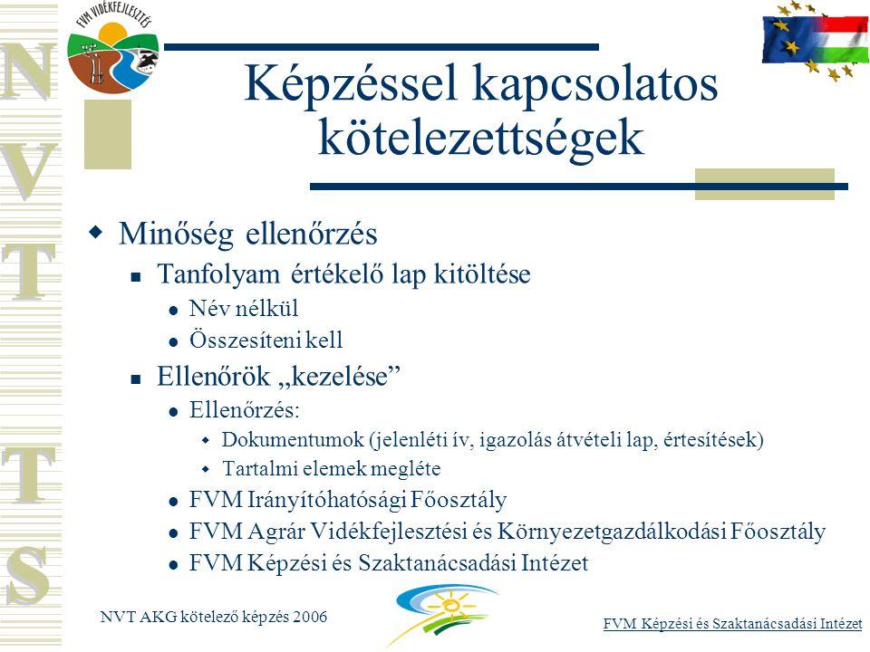 """FVM Képzési és Szaktanácsadási Intézet NVT AKG kötelező képzés 2006 Képzéssel kapcsolatos kötelezettségek  Minőség ellenőrzés Tanfolyam értékelő lap kitöltése Név nélkül Összesíteni kell Ellenőrök """"kezelése Ellenőrzés:  Dokumentumok (jelenléti ív, igazolás átvételi lap, értesítések)  Tartalmi elemek megléte FVM Irányítóhatósági Főosztály FVM Agrár Vidékfejlesztési és Környezetgazdálkodási Főosztály FVM Képzési és Szaktanácsadási Intézet"""