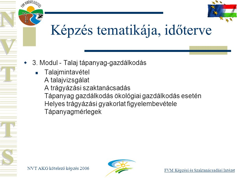 FVM Képzési és Szaktanácsadási Intézet NVT AKG kötelező képzés 2006 Képzés tematikája, időterve  4.