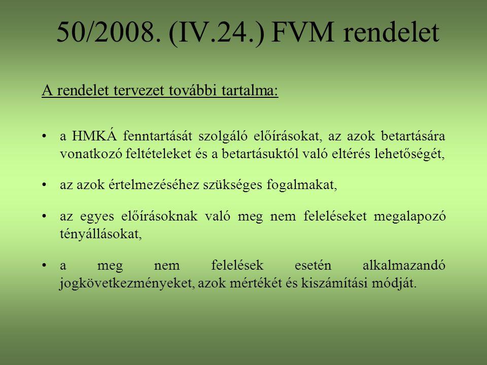 50/2008. (IV.24.) FVM rendelet A rendelet tervezet további tartalma: a HMKÁ fenntartását szolgáló előírásokat, az azok betartására vonatkozó feltétele
