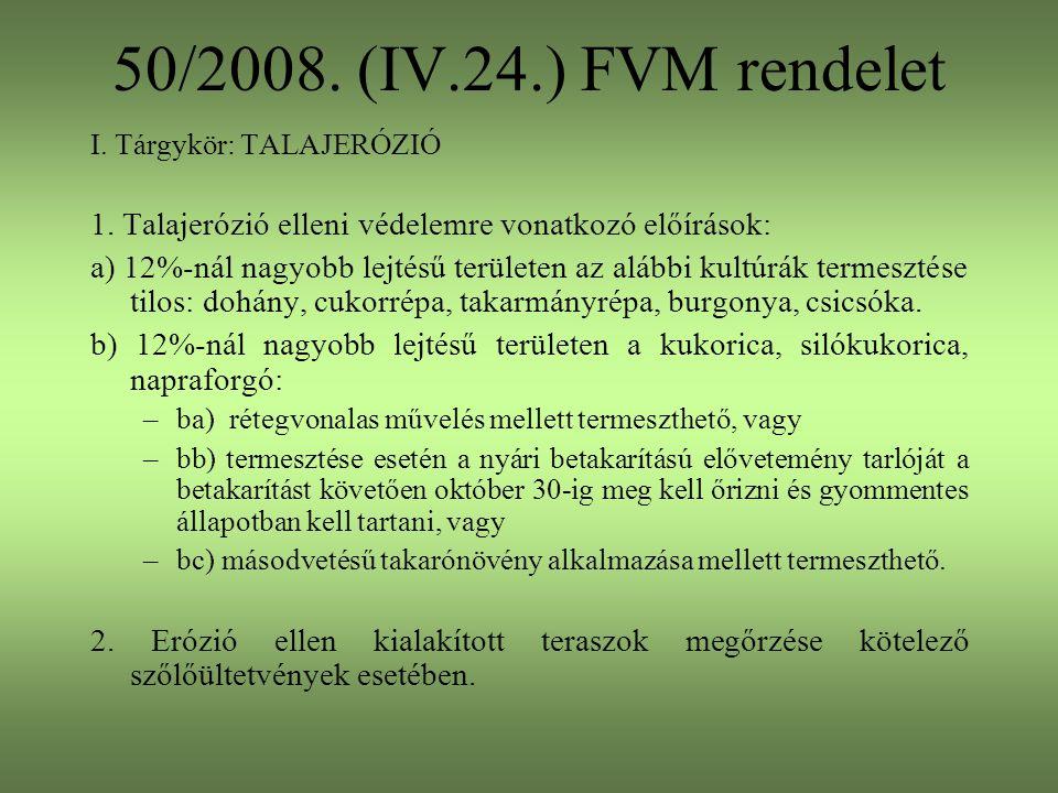 50/2008. (IV.24.) FVM rendelet I. Tárgykör: TALAJERÓZIÓ 1. Talajerózió elleni védelemre vonatkozó előírások: a) 12%-nál nagyobb lejtésű területen az a