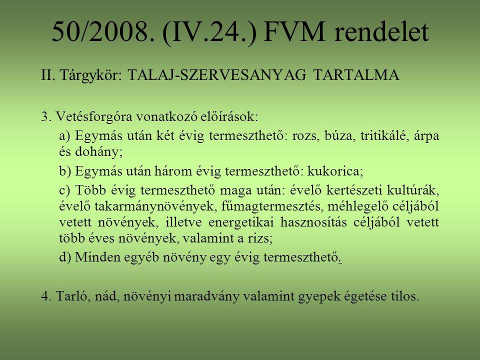 50/2008. (IV.24.) FVM rendelet II. Tárgykör: TALAJ-SZERVESANYAG TARTALMA 3. Vetésforgóra vonatkozó előírások: a) Egymás után két évig termeszthető: ro