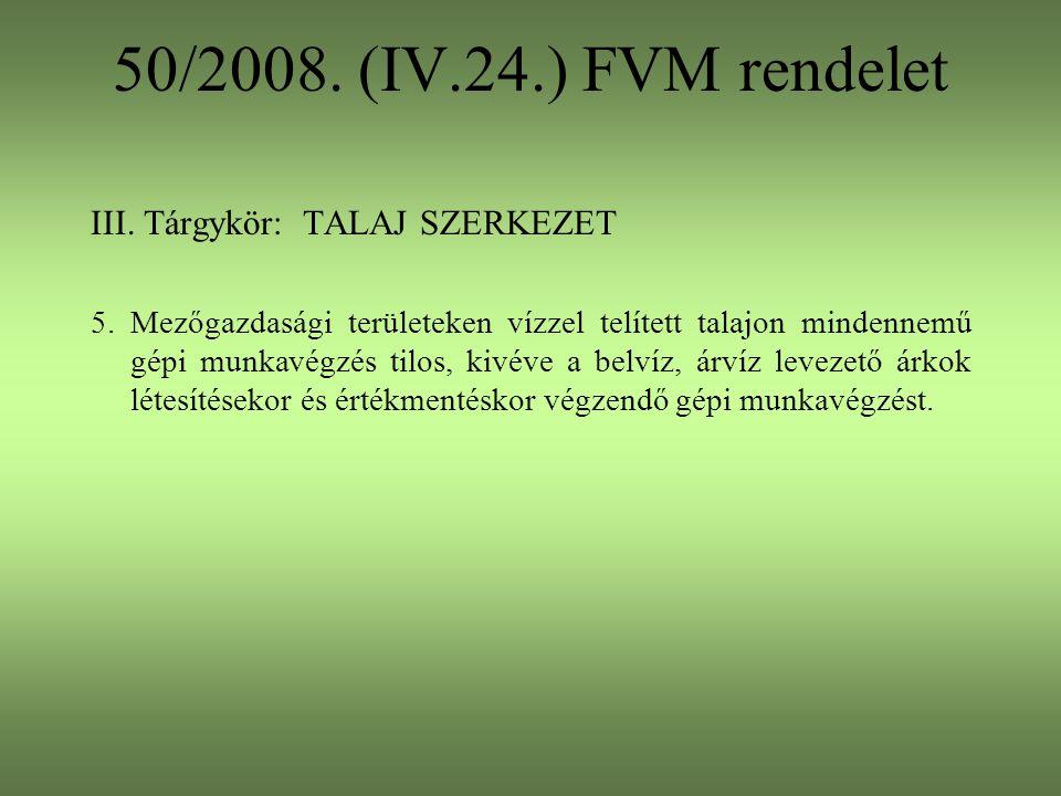 50/2008. (IV.24.) FVM rendelet III. Tárgykör: TALAJ SZERKEZET 5. Mezőgazdasági területeken vízzel telített talajon mindennemű gépi munkavégzés tilos,