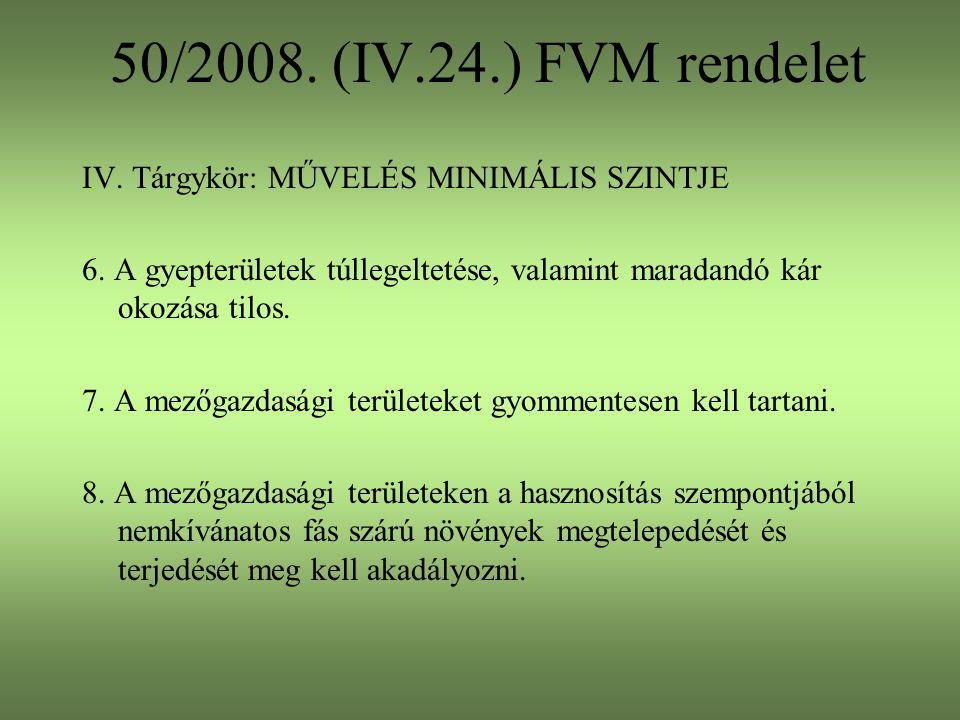 50/2008. (IV.24.) FVM rendelet IV. Tárgykör: MŰVELÉS MINIMÁLIS SZINTJE 6. A gyepterületek túllegeltetése, valamint maradandó kár okozása tilos. 7. A m