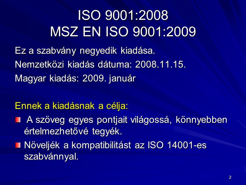 1 ISO 9001:2008 (MSZ EN ISO 9001:2009) Az MSZ EN ISO 9001:2009 szabvány változásai