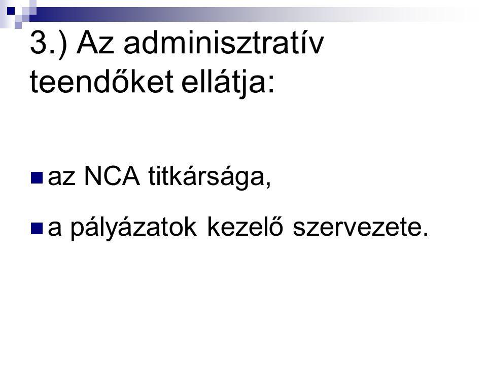 3.) Az adminisztratív teendőket ellátja: az NCA titkársága, a pályázatok kezelő szervezete.