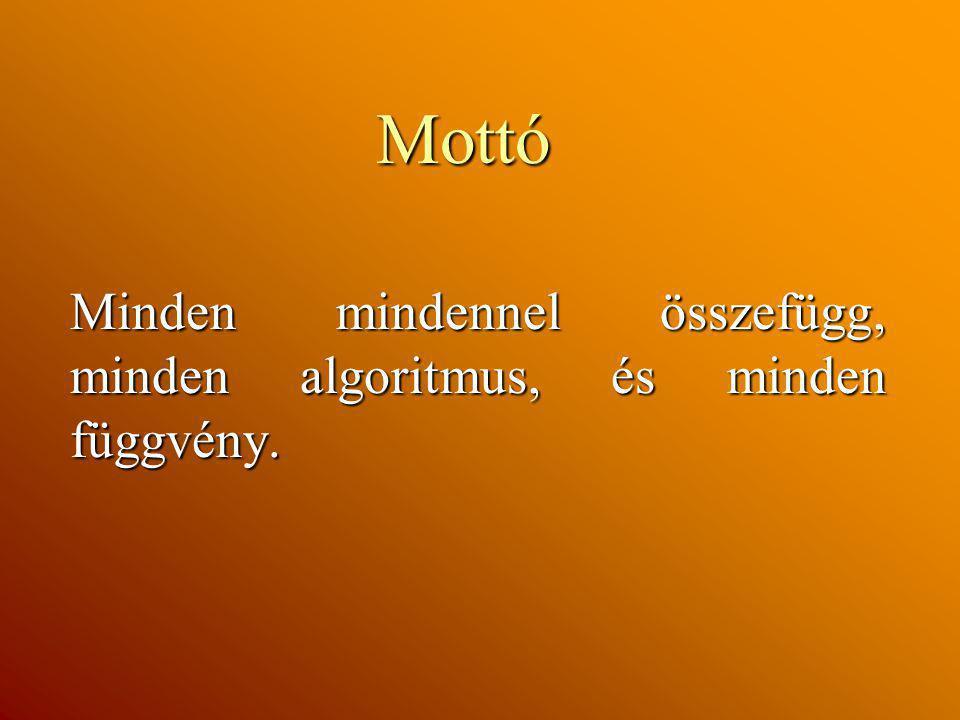 Mottó Minden mindennel összefügg, minden algoritmus, és minden függvény.