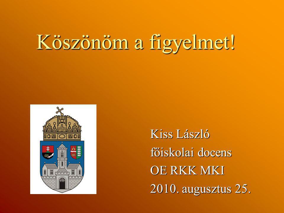 Köszönöm a figyelmet! Kiss László főiskolai docens OE RKK MKI 2010. augusztus 25.