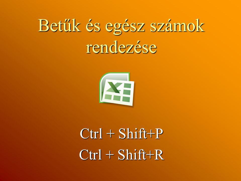 Betűk és egész számok rendezése Ctrl + Shift+P Ctrl + Shift+P Ctrl + Shift+R Ctrl + Shift+R