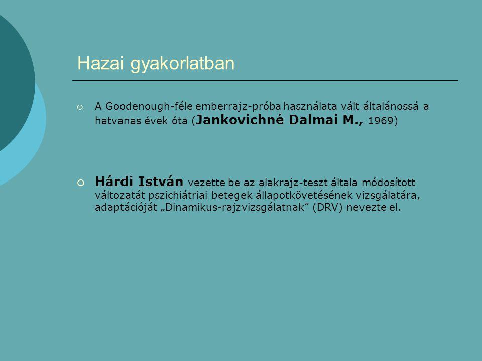Hazai gyakorlatban  A Goodenough-féle emberrajz-próba használata vált általánossá a hatvanas évek óta ( Jankovichné Dalmai M., 1969)  Hárdi István v