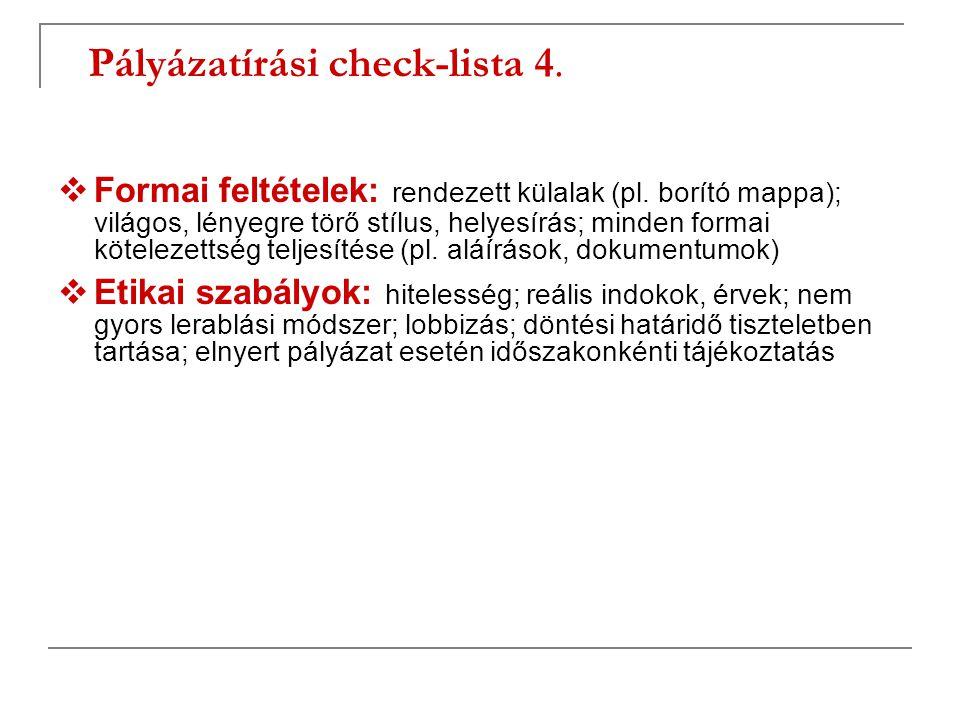 Pályázatírási check-lista 4.  Formai feltételek: rendezett külalak (pl. borító mappa); világos, lényegre törő stílus, helyesírás; minden formai kötel