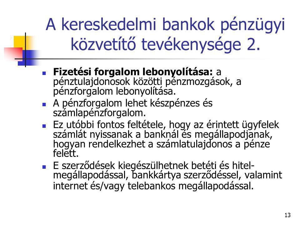 13 A kereskedelmi bankok pénzügyi közvetítő tevékenysége 2. Fizetési forgalom lebonyolítása: a pénztulajdonosok közötti pénzmozgások, a pénzforgalom l