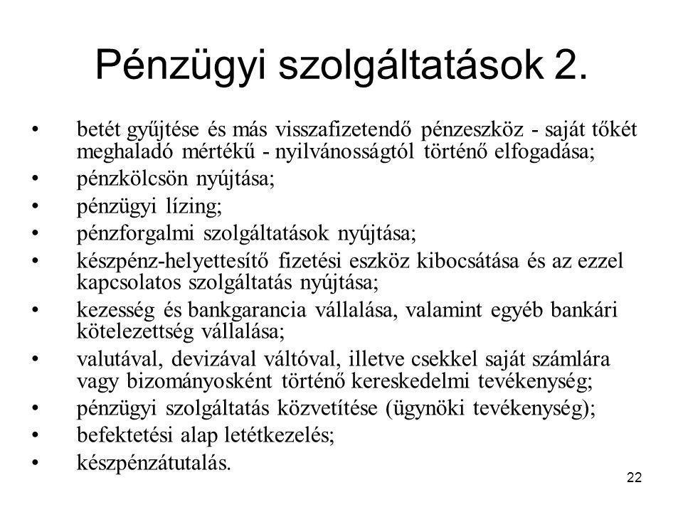 22 Pénzügyi szolgáltatások 2. betét gyűjtése és más visszafizetendő pénzeszköz - saját tőkét meghaladó mértékű - nyilvánosságtól történő elfogadása; p