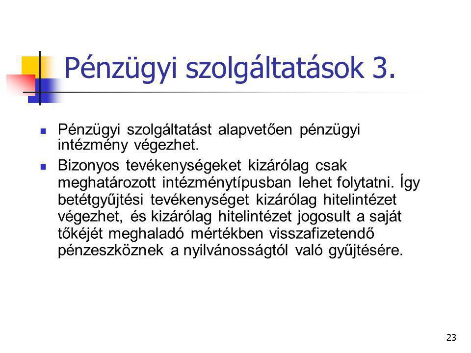 23 Pénzügyi szolgáltatások 3. Pénzügyi szolgáltatást alapvetően pénzügyi intézmény végezhet. Bizonyos tevékenységeket kizárólag csak meghatározott int