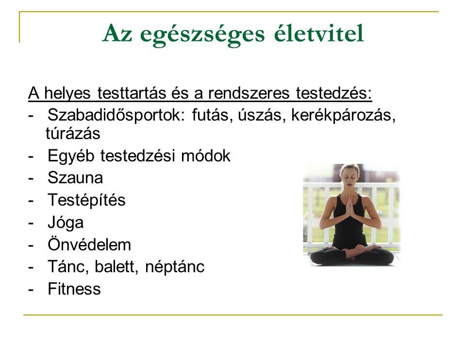 Az egészséges életvitel A helyes testtartás és a rendszeres testedzés: - Szabadidősportok: futás, úszás, kerékpározás, túrázás - Egyéb testedzési módo