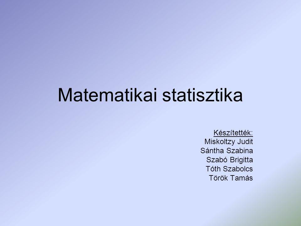 Matematikai statisztika Készítették: Miskoltzy Judit Sántha Szabina Szabó Brigitta Tóth Szabolcs Török Tamás